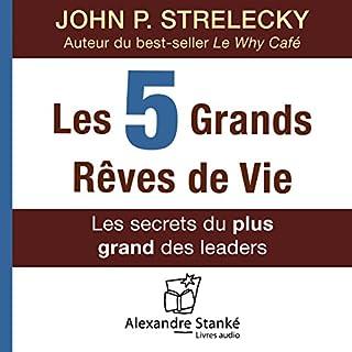 Les cinq grands rêves de vie : Les secrets du plus grand des leaders                   De :                                                                                                                                 John P. Strelecky                               Lu par :                                                                                                                                 Alexandre Stanké                      Durée : 6 h et 25 min     26 notations     Global 4,2