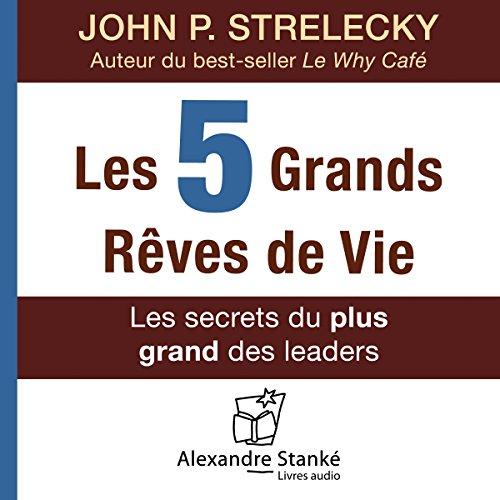 Couverture de Les cinq grands rêves de vie : Les secrets du plus grand des leaders