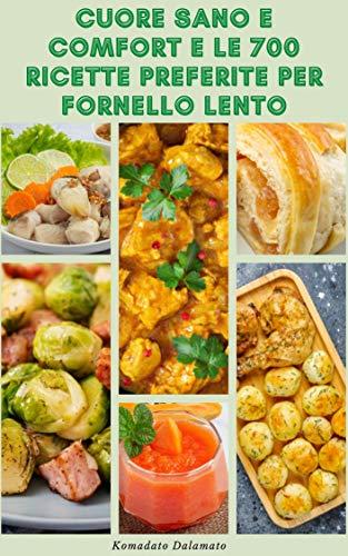 Cuore Sano E Comfort E Le 700 Ricette Preferite Per Fornello Lento : Ricette Per Colazione, Zuppe, Pane, Vegetariano, Pesce, Frutti Di Mare, Carne, Pollo, Patate, Riso, Cereali, Legumi, Dessert