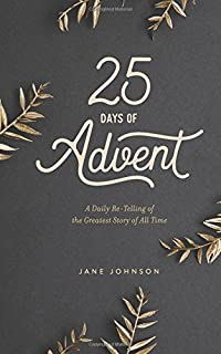 25 Days of Advent: A Daily Re-Telling of the Greatest Story of All Time