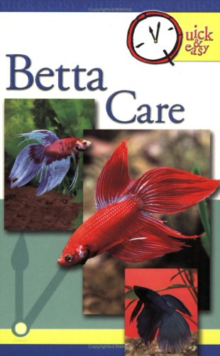 Quick & Easy Betta Care: Quick and Easy