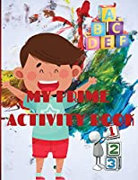 My Prime Activity Book: Toddler Coloring Book with fundamental learning concept: numbers, letters, vegetable, fruits, animals and shapes.