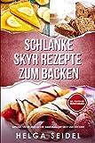 Schlanke Skyr Rezepte zum Backen: Gesund, leicht und lecker abnehmen mit Brot und Kuchen! Inkl. Punkten und Nährwertangaben - Helga Seidel