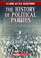 The History of Political Parties (A Look at U.S. Elections)