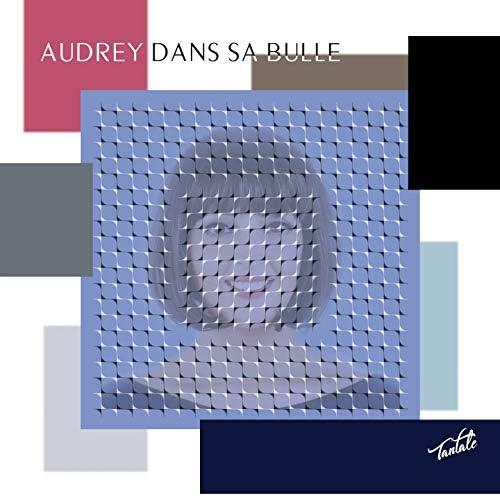 AUDREY DANS SA BULLE