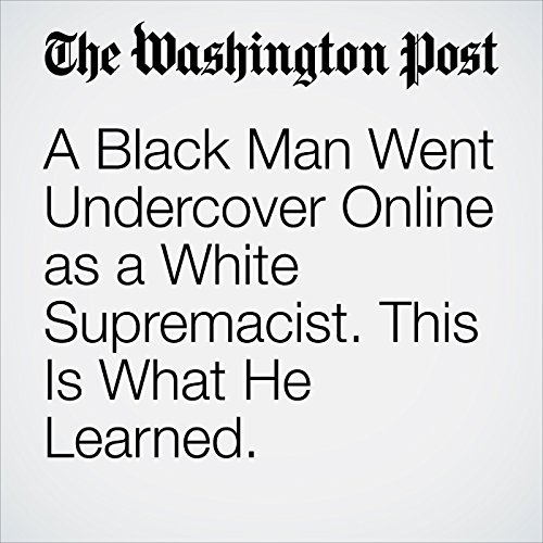 A Black Man Went Undercover Online as a White Supremacist. This Is What He Learned. copertina