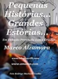 Pequenas Histórias... Grandes Estórias...: Em Delação Premiada com o Criador (Portuguese Edition)
