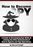 How to Become a Spy: A Guide to Developing...