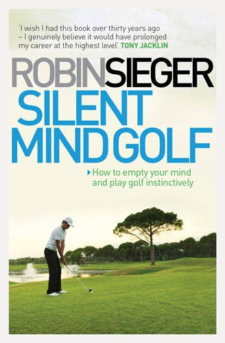 Image OfSilent Mind Golf: How To Empty Your Mind And Play Golf Instinctively
