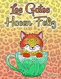 Los Gatos Hacen Feliz: Un libro para colorear para adultos sobre gatos, lindos gatitos y hermosos felinos - relajación y coloración.