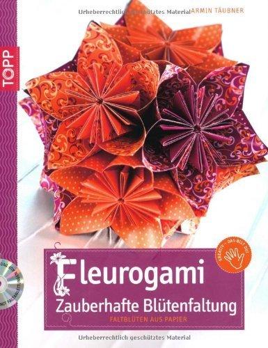 Fleurogami - Zauberhafte Blütenfaltung: Faltblüten aus Papier von Täubner. Armin (2010) Broschiert