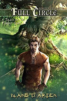 Full Circle: Forester Triad Act Three (Tales of the Forest Book 3) by [Blaine D. Arden]