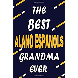 The Best ALANO ESPANOLS Grandma Ever: This Pretty Journal design is for ALANO ESPANOLS lovers it helps you to organize your life and working on your ... journal, To do list, Flights information, Ex 37
