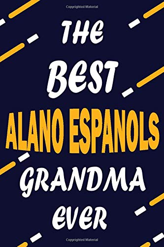 The Best ALANO ESPANOLS Grandma Ever: This Pretty Journal design is for ALANO ESPANOLS lovers it helps you to organize your life and working on your ... journal, To do list, Flights information, Ex 1