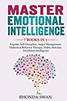 Master Emotional Intelligence - 7 Books in 1: Empath, Self-Discipline, Anger Management, Dialectical Behavior Therapy, Habit, Stoicism, Emotional Intelligence