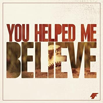 You Helped Me Believe