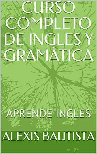Gramática Inglesa (LAROUSSE - Lengua Inglesa - Manuales prácticos/CURSO COMPLETO DE INGLES Y GRAMÁTICA: APRENDE INGLES avanzado (English Edition)