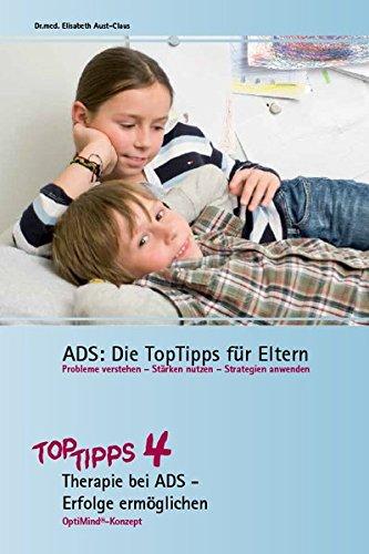 ADS: Die TopTipps für Eltern 4: Therapie bei ADS - Erfolge ermöglichen OptiMind Konzept