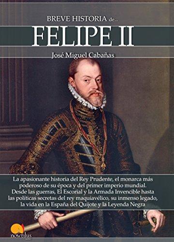 Breve historia de Felipe II eBook: José Miguel Cabañas: Amazon.es: Tienda Kindle