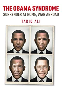 The Obama Syndrome: Surrender at Home, War Abroad by [Tariq Ali]