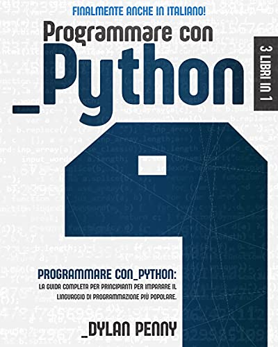 Programmare con Python: 3 libri in 1: la guida completa per principianti per imparare il linguaggio di programmazione più popolare. FINALMENTE ANCHE IN ITALIANO!