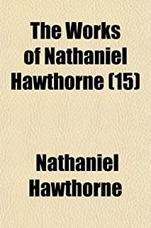 The Works of Nathaniel Hawthorne (Volume 15)