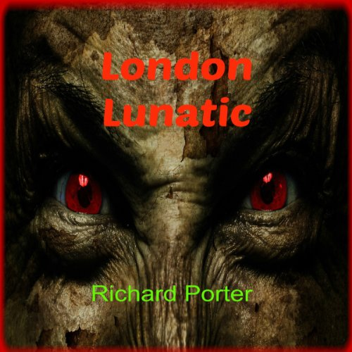 London Lunatic     A Hellish Book of Untold Horror and Teen Mystery              By:                                                                                                                                 Richard Porter                               Narrated by:                                                                                                                                 Jerome Cannon                      Length: 3 hrs and 35 mins     5 ratings     Overall 2.8