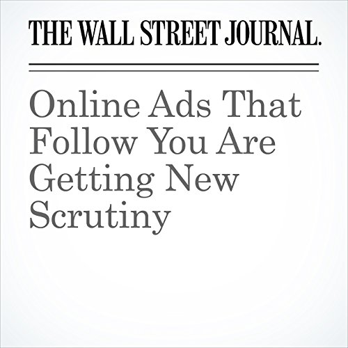 Online Ads That Follow You Are Getting New Scrutiny copertina