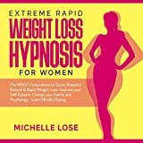 Extreme Rapid Weight Loss Hypnosis for Women: The Most Comprehensive Guide: Powerful Natural & Rapid Weight-Loss: Improve Your Self-Esteem, Change Your Habits and Psychology - Learn Mindful Eating