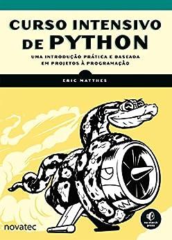 Curso Intensivo de Python: Uma introdução prática e baseada em projetos à programação (Portuguese Edition) by [Eric Matthes]