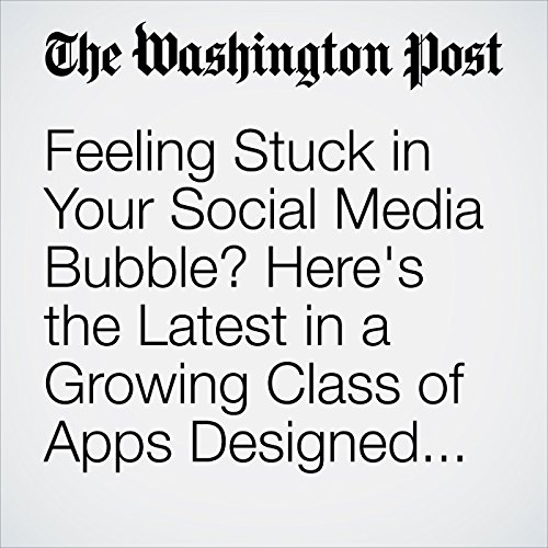 Feeling Stuck in Your Social Media Bubble? Here's the Latest in a Growing Class of Apps Designed to Help copertina