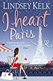 I Heart Paris: Hilarious, heartwarming and relatable: escape with this bestselling romantic comedy (I Heart Series, Book 3)