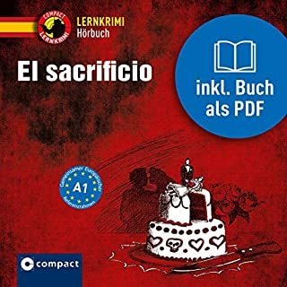 El sacrificio     Compact Lernkrimi - Spanisch A1              Autor:                                                                                                                                 Elena Martínez Muñoz                               Sprecher:                                                                                                                                 Olga Carrasquedo                      Spieldauer: 39 Min.     2 Bewertungen     Gesamt 2,5