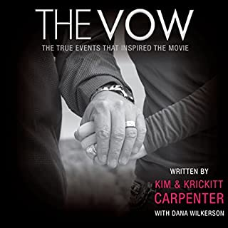The Vow     The True Events that Inspired the Movie              By:                                                                                                                                 Kim Carpenter,                                                                                        Krickitt Carpenter,                                                                                        Dana Wilkerson                               Narrated by:                                                                                                                                 John McLain                      Length: 4 hrs and 45 mins     108 ratings     Overall 4.1