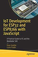 IoT Development for ESP32 and ESP8266 with JavaScript: A Practical Guide to XS and the Moddable SDK Front Cover