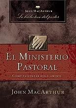 El ministerio pastoral: Cómo pastorear bíblicamente (John MacArthur La Biblioteca del Pastor) (Spanish Edition)