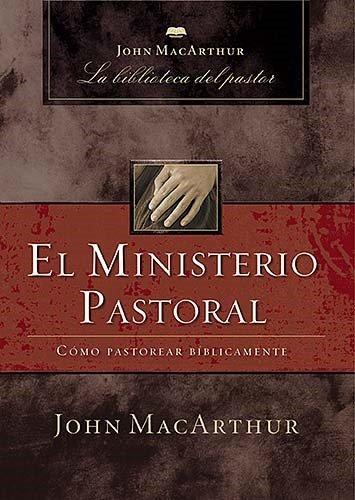Download El ministerio pastoral/ Pastoral Ministry: Como Pastorear Biblicamente/ How to Shepherd Biblically (John MacArthur La Biblioteca del Pastor) 1602552991