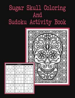 Sugar Skull Coloring and Sudoku Activity Book: 45 Pages of Adult Coloring and Sudoku Puzzle Fun For Anxiety Relief And ADHD Focus With a Cover To Color