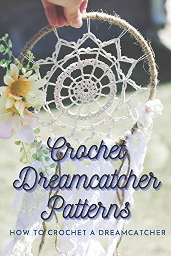 Crochet Dreamcatcher Patterns: How to Crochet a Dreamcatcher: Crochet Dreamcatcher