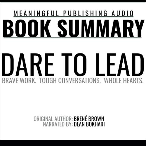 Summary: Dare to Lead by Brené Brown: Brave Work.Tough Conversations. Whole Hearts cover art