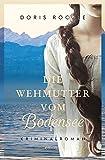 Die Wehmutter vom Bodensee: Kriminalroman von Doris Röckle