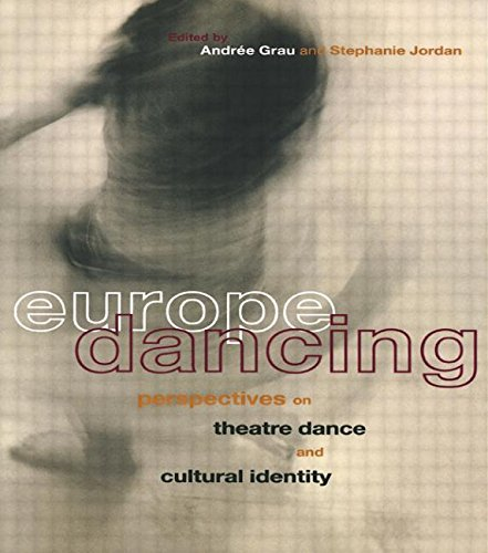 Europe Dancing: Perspectives on Theatre, Dance, and Cultural Identity by Andree Grau Stephanie Jordan(2000-08-18)