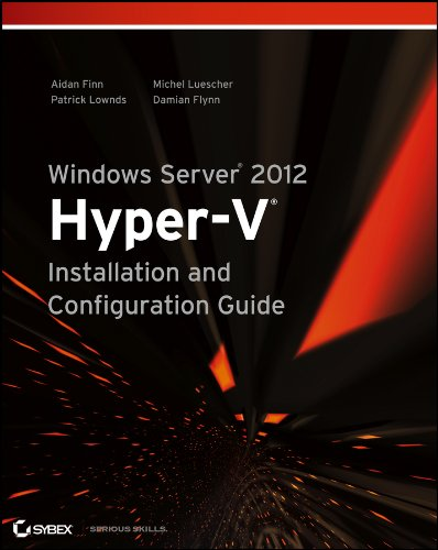 Windows Server 2012: Hyper-v Installation and Configuration Guide