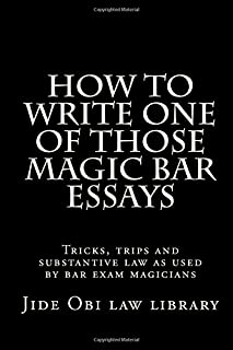 How to Write One of Those Magic Bar Essays: Tricks, Trips and Substantive Law as Used by Bar Exam Magicians