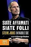 Siate affamati, siate folli: Steve Jobs in parole sue (Italian Edition)