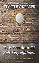 The Freedom of Self Forgetfulness: The Path to True Christian Joy