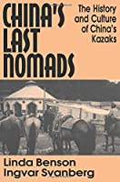 China's Last Nomads: History and Culture of China's Kazaks (Studies on Modern China)