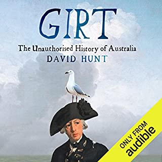 Girt     The Unauthorised History of Australia              By:                                                                                                                                 David Hunt                               Narrated by:                                                                                                                                 David Hunt                      Length: 6 hrs and 43 mins     1,714 ratings     Overall 4.2