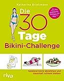 Die 30-Tage-Bikini-Challenge: Spielend leicht abnehmen und dauerhaft schlank bleiben. Mit...