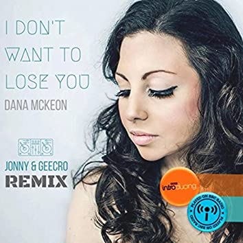I Don't Want to Lose You (Jonny & Geecro Remix) [feat. Jonny & Geecro]